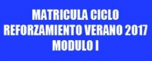 MATRICULA CICLO REFORZAMIENTO VERANO 2017 - MODULO I