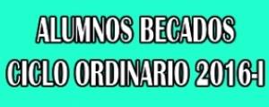 ALUMNOS BECADOS - CICLO ORDINARIO 2016-I