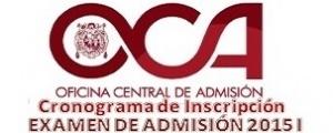 CRONOGRAMA DE OFICINA CENTRAL DE ADMISIÓN  INSCRIPCIÓN ADMISIÓN 2015 I