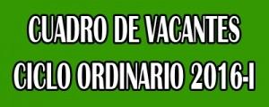 VACANTES CICLO ORDINARIO 2016-I